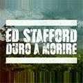 Ed Stafford: duro a morire