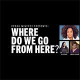 Oprah Winfrey Presents: Where Do Go From Here?